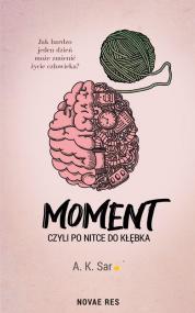 Moment, czyli po nitce do kłębka — A. K. Sar