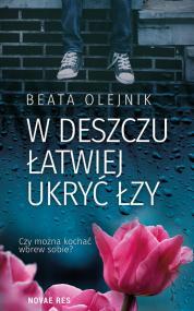 W deszczu łatwiej ukryć łzy — Beata Olejnik