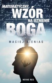 Matematyczny wzór na istnienie Boga — Maciej Bienias