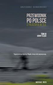 Przewodnik po Polsce z filozofią w tle, tom III, Górny Śląsk — Grzegorz Senderecki