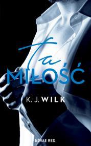 Ta miłość — K.J. Wilk