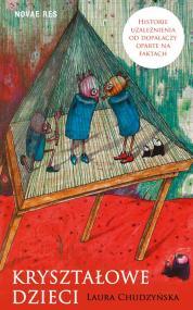 Kryształowe dzieci. Historie uzależnienia od dopalaczy oparte na faktach — Laura Chudzyńska