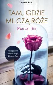 Tam, gdzie milczą róże — Paula Er