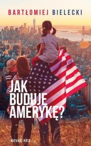 Jak buduję Amerykę? — Bartłomiej Bielecki