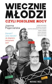 Wiecznie młodzi, czyli pokolenie mocy — Joanna Pogorzelska
