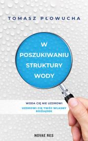 W poszukiwaniu struktury wody — Tomasz Płowucha