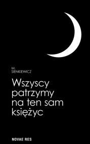 Wszyscy patrzymy na ten sam księżyc — M. Sienkiewicz