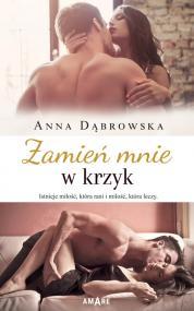Zamień mnie w krzyk — Anna Dąbrowska