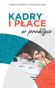 Kadry i płace w praktyce — Maciej Blajer, Teresa Warska