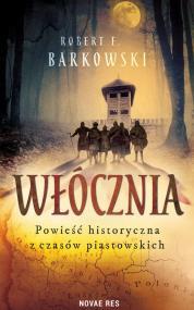 Włócznia. Powieść historyczna z czasów piastowskich — Robert F. Barkowski