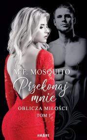 Oblicza miłości. Tom I Przekonaj mnie — M. F. Mosquito