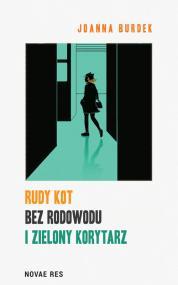 Rudy kot bez rodowodu i zielony korytarz — Joanna Burdek