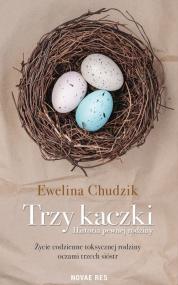 Trzy kaczki. Historia pewnej rodziny — Ewelina Chudzik