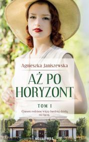 Aż po horyzont tom I — Agnieszka Janiszewska