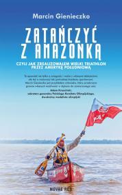 Zatańczyć z Amazonką, czyli  jak zrealizowałem wielki triathlon przez Amerykę Południową — Marcin Gienieczko
