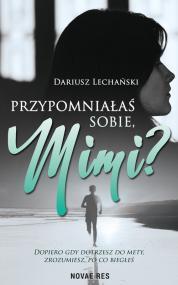 Przypomniałaś sobie, Mimi? — Dariusz Lechański