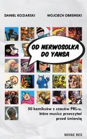 Od Nerwosolka do Yansa: 50 komiksów z czasów PRL-u, które musisz przeczytać przed śmiercią — Daniel Koziarski, Wojciech Obremski