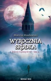 Wyrocznia środka. Dzieci czystej krwi tom II — Marcin Masłowski