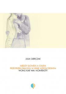 Między słowem a ciałem. Przestrzeń dialogu w kinie współczesnym. Wong Kar-Wai i konteksty