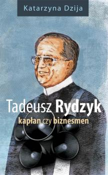 Tadeusz Rydzyk. Kapłan czy biznesmen