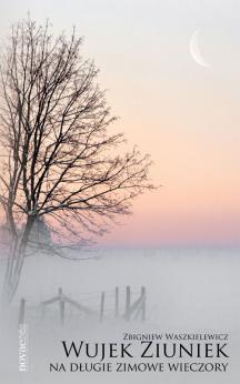 Wujek Ziuniek na długie zimowe wieczory