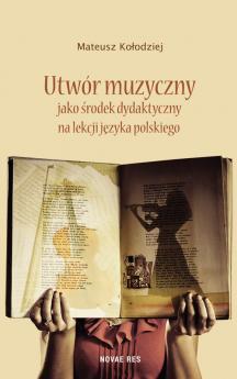 Utwór muzyczny jako środek dydaktyczny na lekcji języka polskiego wyd. II