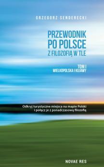Przewodnik po Polsce z filozofią w tle. Tom I Wielkopolska i Kujawy