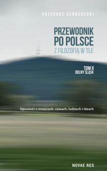 Przewodnik po Polsce z filozofią w tle. Tom II Dolny Śląsk