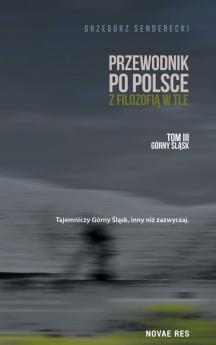 Przewodnik po Polsce z filozofią w tle, tom III, Górny Śląsk