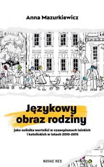 Językowy obraz rodziny jako nośnika wartości w czasopismach laickich i katolickich w latach 2010-2015